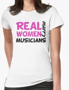 Real Women Marry Musicians Womens Fitted T-Shirt