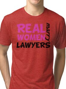 Real Women Marry Lawyers Tri-blend T-Shirt