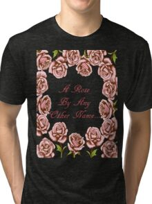A Rose By Any Other Name T Shirt Tri-blend T-Shirt