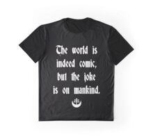 The World Is Indeed Comic, But The Joke Is On Mankind Graphic T-Shirt