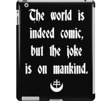 The World Is Indeed Comic, But The Joke Is On Mankind iPad Case/Skin