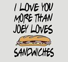 Friends - I Love You More Than Joey Loves Sandwiches Unisex T-Shirt