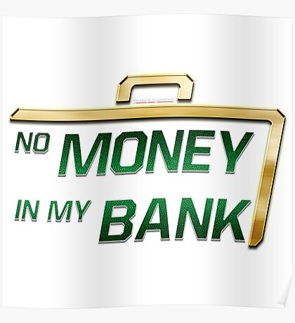 No Money in My Bank Poster