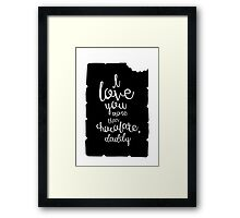 I love you more than chocolate, daddy Framed Print