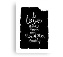 I love you more than chocolate, daddy Canvas Print
