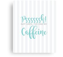 Not until I've had my caffeine! {teal} Canvas Print