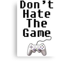 dont hate the game Canvas Print