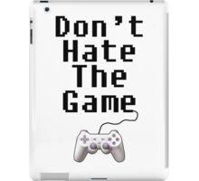 dont hate the game iPad Case/Skin