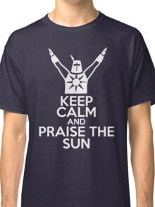 Keep Calm and Praise The Sun Classic T-Shirt