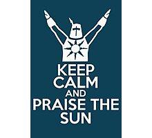 Keep Calm and Praise The Sun Photographic Print