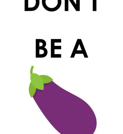 Don't be a d!ck EMOJI style Sticker