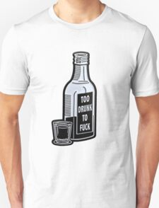 Too Drunk To Fuck Unisex T-Shirt