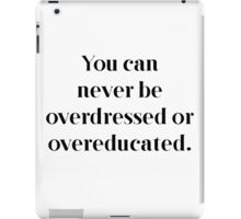 Never overdressed or overeducated iPad Case/Skin
