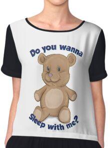 Teddy Bear - Do You Wanna Sleep With Me? Chiffon Top