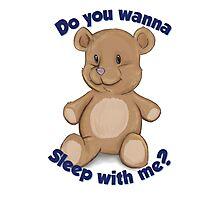 Teddy Bear - Do You Wanna Sleep With Me? Photographic Print