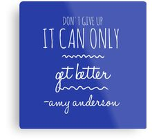 Don't Give Up It Can Only Get Better Metal Print