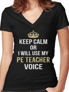 Keep Calm Or I Will Use My PE Teacher Voice. Funny Gift Women's Fitted V-Neck T-Shirt