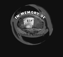 RIP - When I cared Unisex T-Shirt