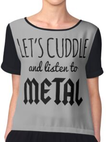Cuddle Listen To Metal Music Quote Chiffon Top