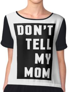 Don't Tell My Mom Funny Quote Chiffon Top