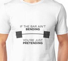 If the bar ain't bending, you're just pretending Unisex T-Shirt