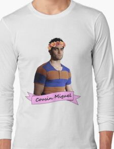 everybody loves Cousin Miguel... Long Sleeve T-Shirt