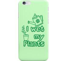 I WET MY PLANTS iPhone Case/Skin