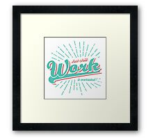 Work is Overrated... Framed Print