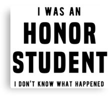 I was an honor student. I don't know what happened Canvas Print