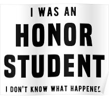 I was an honor student. I don't know what happened Poster
