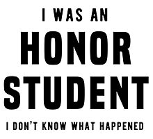 I was an honor student. I don't know what happened Photographic Print