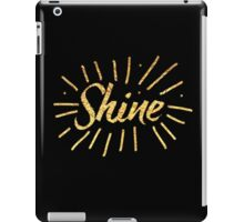 SHINE! with gold foil (image only not real foil) iPad Case/Skin