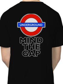TUBE, London, Underground, Mind the gap, BRITISH, BRITAIN, UK, English, on WHITE Classic T-Shirt