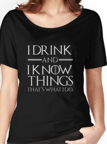 I drink and I know tings Women's Relaxed Fit T-Shirt