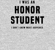 I was an honor student. I don't know what happened Unisex T-Shirt
