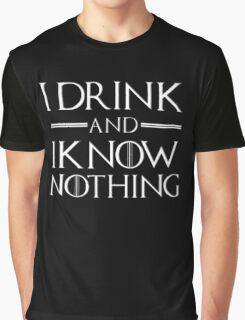 I drink and know nothing Graphic T-Shirt
