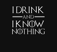 I drink and know nothing Unisex T-Shirt
