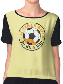 It takes BALLS to be a dad soccer football ball  Chiffon Top