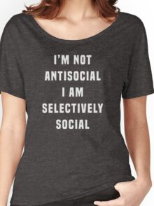 I'm not antisocial, I am selectively social Women's Relaxed Fit T-Shirt