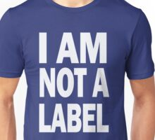 I am not a label Unisex T-Shirt