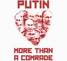 Putin more than a comrade Unisex T-Shirt