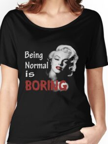 Being Normal Is Boring  Women's Relaxed Fit T-Shirt