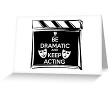 Be Dramatic And Keep Acting Greeting Card