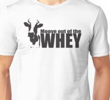 MOOve Out Of The Whey Unisex T-Shirt