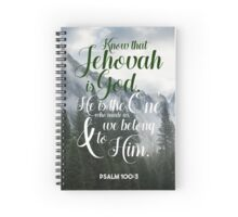 Know that Jehovah is God. He is the one who made us, and we belong to him. Psalm 100:3 Spiral Notebook