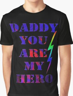 Daddy, you are my hero/  gifts for dad- Art + Products Design  Graphic T-Shirt