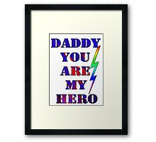 Daddy, you are my hero/  gifts for dad- Art + Products Design  Framed Print