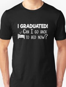 I graduated! Can I go back to bed now? clever funny t-shirt Unisex T-Shirt