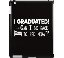 I graduated! Can I go back to bed now? clever funny t-shirt iPad Case/Skin