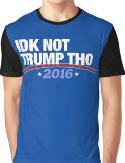 IDK NOT TRUMP THO Graphic T-Shirt